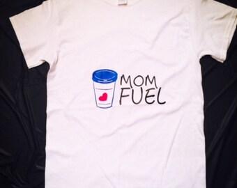 Mom Fuel Shirt, Mom Life, Coffee Mom, Mommy Shirt, Mama Shirt, Mom shirt, Coffee shirt, Tee, T-shirt, Custom, Custom shirt, Womens