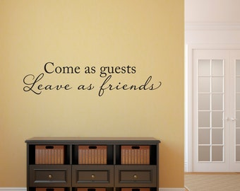 Come as Guests Wall Decal - Come as guests Leave as Friends Decal - Friend Quote Decor - Large