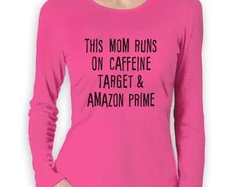 This Mom Runs On Caffeine Funny Gift For Moms Women Long Sleeve T-Shirt