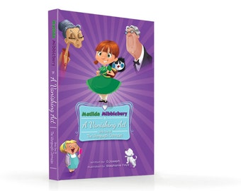 Matilda Mibblebury in: A Vanishing Act - Book One of the Whingewyth Chronicles - Fully Illustrated Children's Picture Book