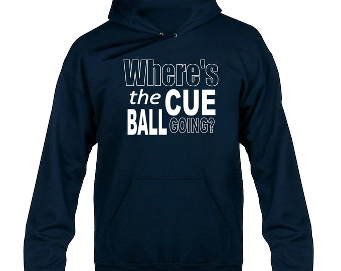 Where's The Cue Ball Going Snooker Hoody Hoodie Hooded Sweater