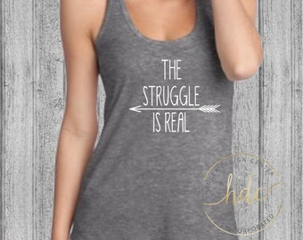 Womens Funny Shirt/Womens Funny Saying/The Struggle Is Real/Mom Life/Funny Mom Shirt/Funny Womens Shirt/T~Back Racer Tank Top