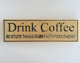 Drink Coffee Do Stupid Things Faster With More Energy Wood Carved Sign