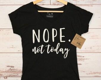 Nope. Not Today Women's T-Shirt, V-Neck, Tank, Hoodie, Gift, Teenage Girl T-Shirt, Birthday Gift, Womens Clothing, Women's Tee, Graphic Tee
