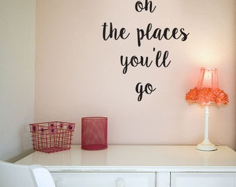 oh the places you'll go - Quote - Wall Decals