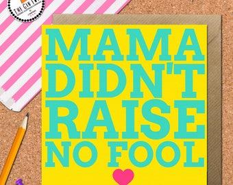 Mama didnt raise no fool Card • Mum Card • Mothers Day Card • Funny Mothersday Card • mom card • Mama card • Funny Mama Card