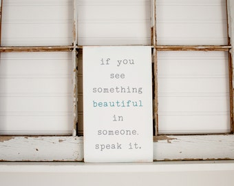 If you see something beautiful in someone, speak it wooden art sign/ if you see something beautiful in someone wood art