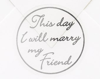 50 This Day I Will Marry My Friend Wedding Envelope Seal Stickers, Wedding Envelope Stickers Shiny Metallic Silver Words, Clear Stickers