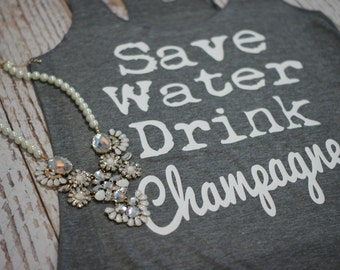 Save Water Drink Champagne - Flowy Womens Tank. Brunch Tank Top. Party Tank Top. Funny Womens Shirt. Classy Tank top. Womens shirt.