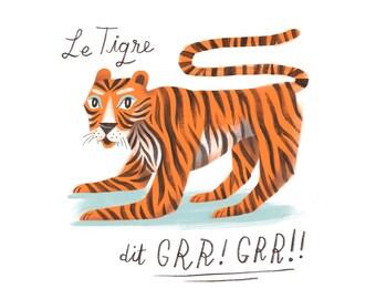 Le Tigre dit GRR!, 8 in x 10 in archival print
