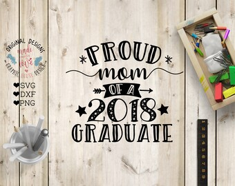 Proud Mom of a 2018 Graduate SVG, Proud Mom Graduation SVG, College Graduation svg, school Graduation svg, Mom graduation svg, 2018 Graduate