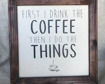 First I Drink The Coffee Then I Do The Things Sign, Wood Sign, Canvas Sign, Rustic Frame, Reverse Canvas, Coffee, Coffee Sign, Coffee Decor