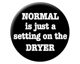 NORMAL MAGNET- Normal is just a setting on the Dryer - Large Round Flat-backed 2.25 inch MAGNET