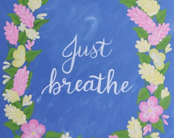 Just Breathe Hand Painted Flowers 8 x 10 Canvas Board