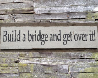 Build a Bridge and Get Over It Wooden Sign, Build a Bridge and Get Over It Distressed Sign, Wooden Sign Home Decor, Rustic Wooden Sign