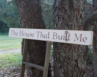 The House That Built Me Distressed Wood Sign