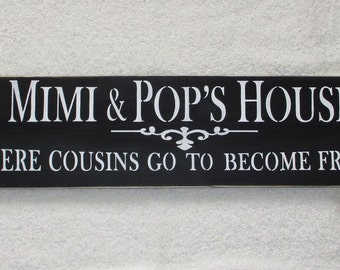 READY TO SHIP Mimi & Pop's House Where Cousins Go To Become Friends Mother's Day Gift Wooden Sign