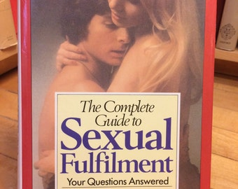 The Complete Guide to Sexual Fulfilment your Questions Answered/ Vintage Book/ Gender Studies/ Sexuality/ Loving Sex/ Sexual Love/ Intimacy