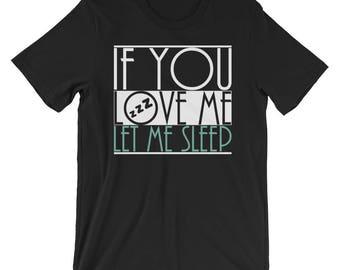 If You Love Me Let Me Sleep T-shirt Tired Tee