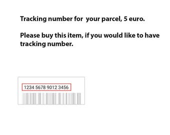 Tracking number for  your parcel, 5 euro.  Please buy this item, if you would like to have tracking number.