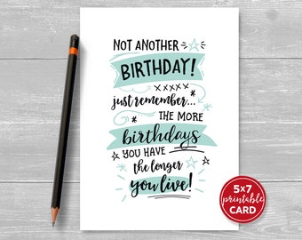"Printable Birthday Card - Not Another Birthday! Just Remember The More Birthdays You Have, The Longer You Live! - 5""x7""- Printable Envelope"