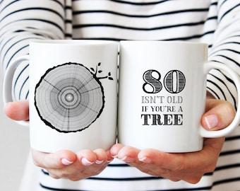 80th Birthday Gift, Coffee Mug, 80 Year Old Birthday, Milestone Birthday Party Gift, Tree Rings, Tea Mug, 80 Isn't Old If You're A Tree