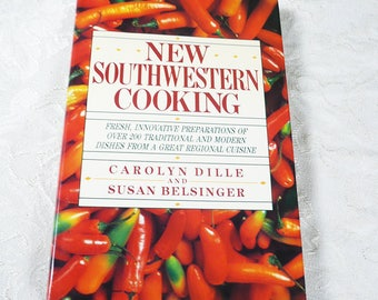 NEW SOUTHWESTERN COOKING Cookbook by Carolyn Dille & Susan Belsinger, southwestern recipes