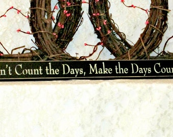 Don't Count the Days, Make the Days Count - Primitive  Shelf Sitter, Painted Sign, inspirational sign, retirement gift, Available in 3 Sizes