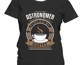 Astronomer Fueled By Coffee Funny Astronomy Women's T-Shirt