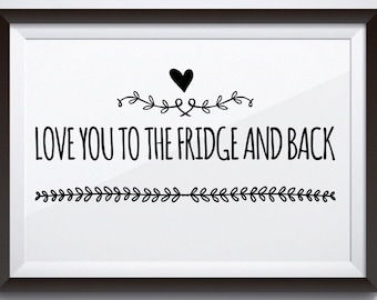 Love you to the fridge and back- printable jpeg- kitchen decor-cozy wall art