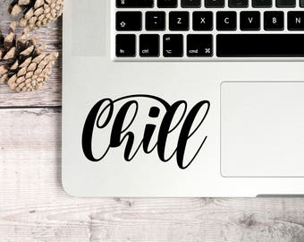 Chill Decal, Chill Laptop Decal, Chill Quote Decal, Chill Laptop Sticker, Chill Laptop Decals, Positive Laptop Decal, Positive Decals