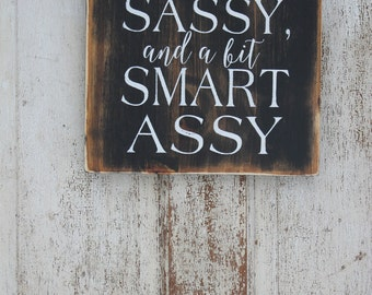 Classy, Sassy and a bit smart assy!  Handmade, distressed,  funny sign, mothers day gift
