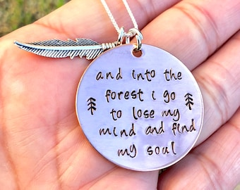 Forest Necklace, Inspirational Necklace, Mother's Day Gift, Into The Forest I go To Lose My Mind And Find My Soul, Hand Stamped Necklace