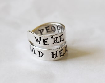 Alice in Wonderland Jewelry - We're All Mad Here - The Best People Are Wrap Ring - Hand Stamped quote ring