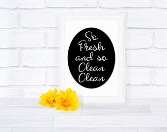 So Fresh And So Clean Clean - Bathroom Decor - Digital File