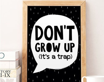 Dont grow up its a trap, Nursery quote print, Quote art, Nursery wall decor, Kids room art, Quote art print, Typography nursery, Wall decor