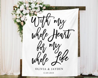 Rustic Wedding Backdrop Decoration, With My Whole Heart For My Whole Life Wedding Banner, Calligraphy Ceremony Photo Booth, Fabric backdrop