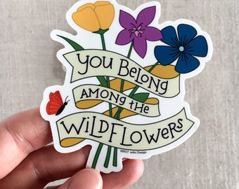You Belong Among the Wildflowers Vinyl Sticker / Illustrated Wildflowers / Hand Lettered / Water Bottle Sticker / Cool Laptop Sticker