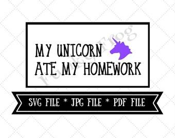 My Unicorn Ate My Homework Design Cut File, Silhouette Cut File, Cricut Cut File, SVG, JPG, PDF File, Instant Download