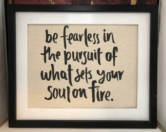 Be Fearless in the Pursuit of What Sets Your Soul on Fire Canvas Decor Rustic Wall Art Wall Hanging Unframed Print Quote Print Mantra