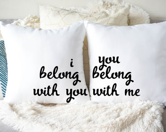 I Belong With You Pillow Set//Custom Pillows//Housewarming Gifts//Pillow Cover//Throw Pillow//I Belong With You, You Belong With ME Pillows