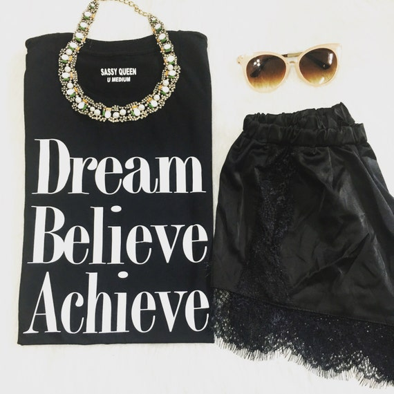Dream Believe  Achieve  / Statement Tee / Graphic Tee / Statement T shirt / Graphic T shirt / T shirt