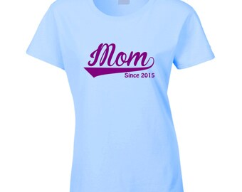 Mom Since Any Year T Shirt  Mom T Shirt  Mother's Day T Shirt Mom Tee Shirt Mother's Day Gift Birthday Gift Ladies T Shirt