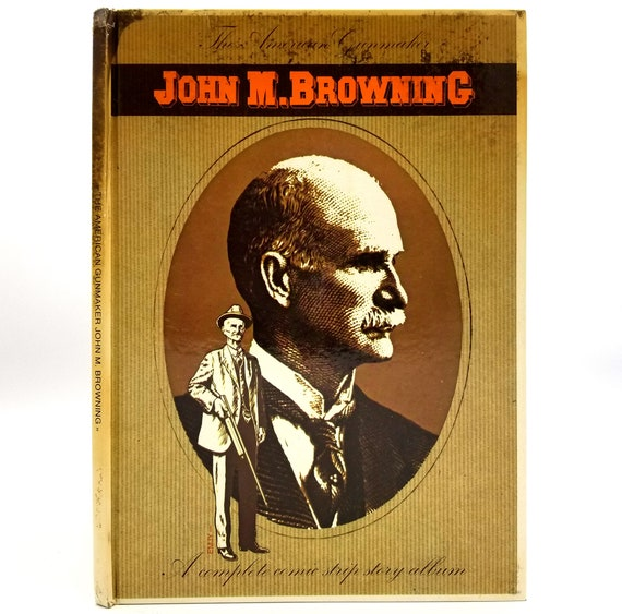 The American Gunmaker John M. Browning: A Complete Comic Strip Story Album by EMJY 1978 Hardcover HC - Firearms