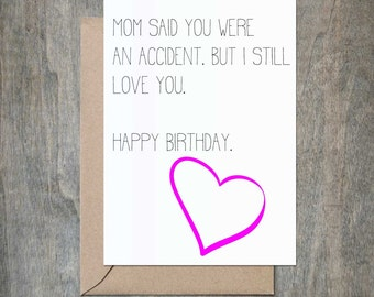 Mom Said You Were An Accident. Funny Birthday Card. Funny Brother Birthday Card. Funny Sister Card. Funny Sibling Card.