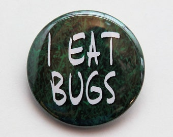 I Eat Bugs - Pinback Button Badge 1 1/2 inch 1.5 - Keychain Magnet or Flatback