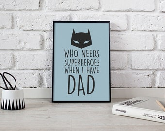 Dad Print, Who Needs Superheroes When I Have Dad Poster, Typography Print, Art for Dad, Wall Decor, Wall Art, Gift For Dad, 8x10 Print.
