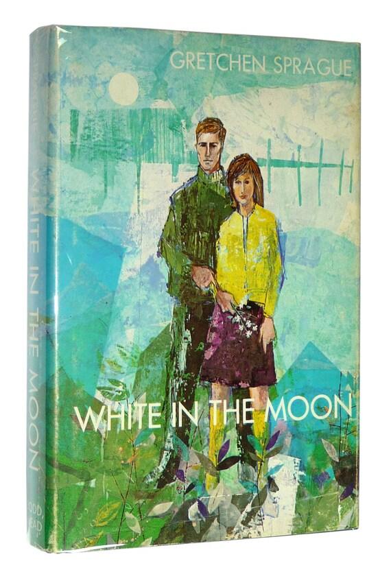 White in the Moon 1968 Gretchen Sprague - 2nd Printing Hardcover HC w/ Dust Jacket - YA Fiction Novel