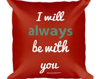 I will Always Be With You Square Pillow, Long Distance Pillow