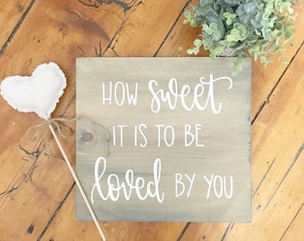 How Sweet It Is To Be Loved By You - Wood Sign | Custom Wood Sign | Hand Painted Sign | Wedding Sign | Wedding Decor | Rustic Decor